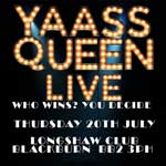 yaass queen live